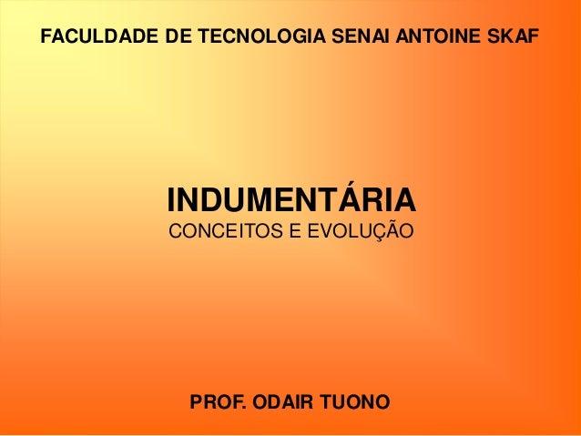 FACULDADE DE TECNOLOGIA SENAI ANTOINE SKAF PROF. ODAIR TUONO INDUMENTÁRIA CONCEITOS E EVOLUÇÃO