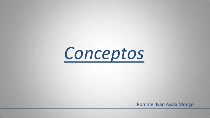 Conceptos        Rommel Ivan Ayala Monge