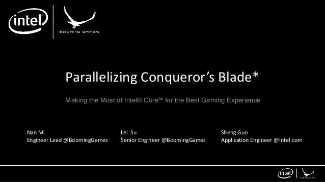 Parallelizing Conqueror's Blade* Making the Most of Intel® Core™ for the Best Gaming Experience Nan Mi Engineer Lead @Boom...