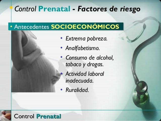  Control Prenatal - Factores de riesgo• Antecedentes SOCIOECONÓMICOS                • Extrema pobreza.                • A...