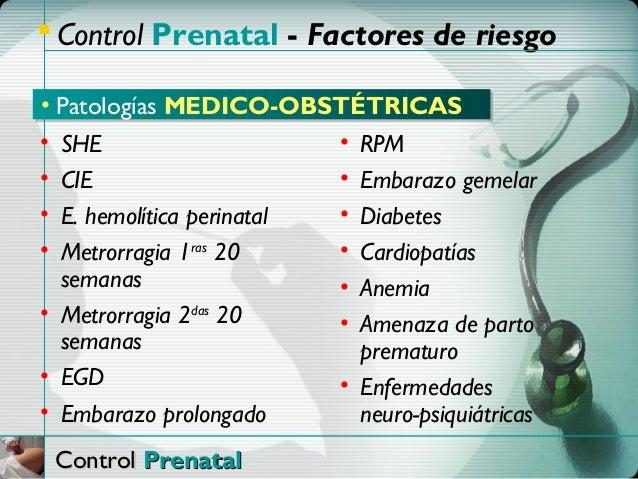  Control Prenatal - Factores de riesgo• Patologías MEDICO-OBSTÉTRICAS• SHE                     • RPM• CIE                ...
