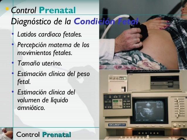  Control Prenatal  Diagnóstico de la Condición Fetal • Latidos cardíaco fetales. • Percepción materna de los   movimiento...