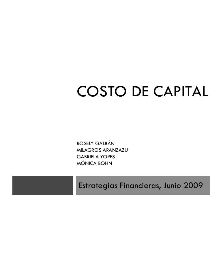 1COSTO DE CAPITALROSELY GALBÁNMILAGROS ARANZAZUGABRIELA YORESMÓNICA BOHNEstrategias Financieras, Junio 2009