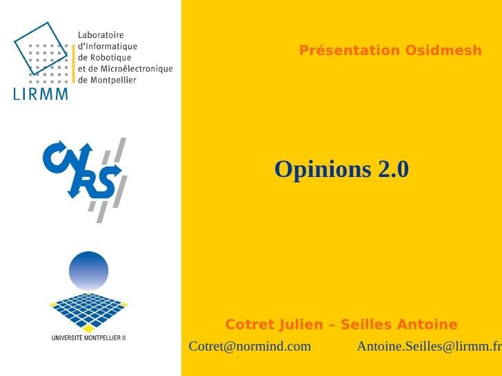Présentation Osidmesh                 Opinions 2.0          Cotret Julien – Seilles Antoine Cotret@normind.com    Antoine....