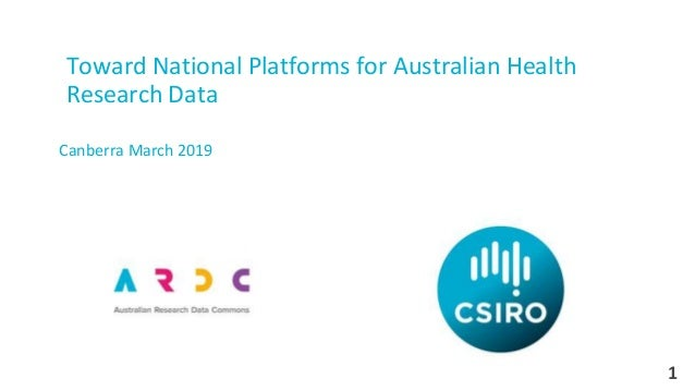 1 Toward National Platforms for Australian Health Research Data Canberra March 2019