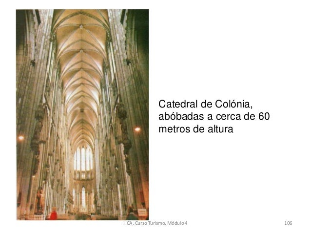 Catedral de Colónia, abóbadas a cerca de 60 metros de altura HCA, Curso Turismo, Módulo 4 106