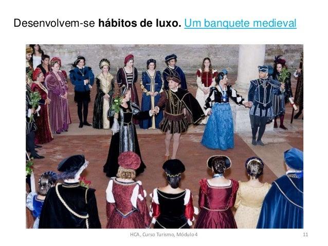 HCA, Curso Turismo, Módulo 4 11 Desenvolvem-se hábitos de luxo. Um banquete medieval