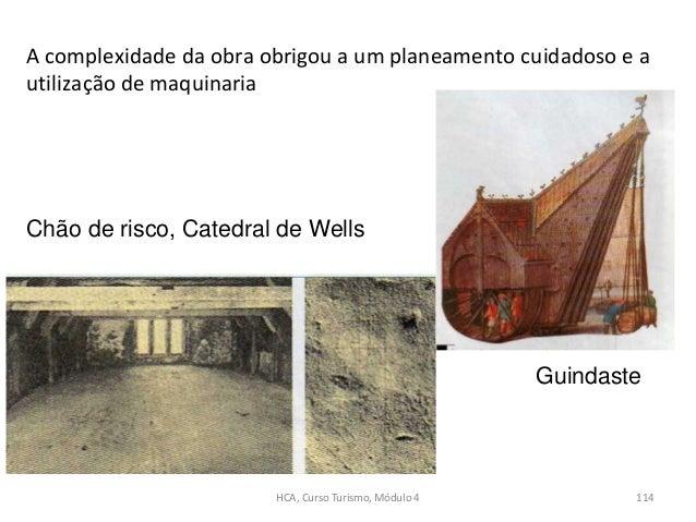 Chão de risco, Catedral de Wells Guindaste A complexidade da obra obrigou a um planeamento cuidadoso e a utilização de maq...