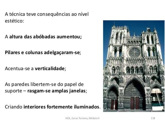 A técnica teve consequências ao nível estético: A altura das abóbadas aumentou; Pilares e colunas adelgaçaram-se; Acentua-...