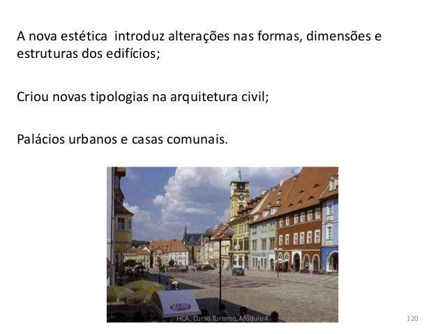 A nova estética introduz alterações nas formas, dimensões e estruturas dos edifícios; Criou novas tipologias na arquitetur...