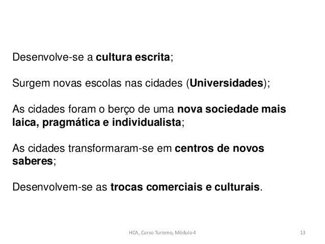 HCA, Curso Turismo, Módulo 4 13 Desenvolve-se a cultura escrita; Surgem novas escolas nas cidades (Universidades); As cida...