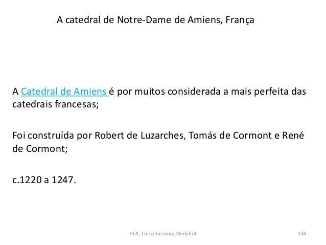 A Catedral de Amiens é por muitos considerada a mais perfeita das catedrais francesas; Foi construída por Robert de Luzarc...
