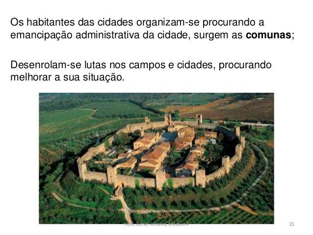 Os habitantes das cidades organizam-se procurando a emancipação administrativa da cidade, surgem as comunas; Desenrolam-se...