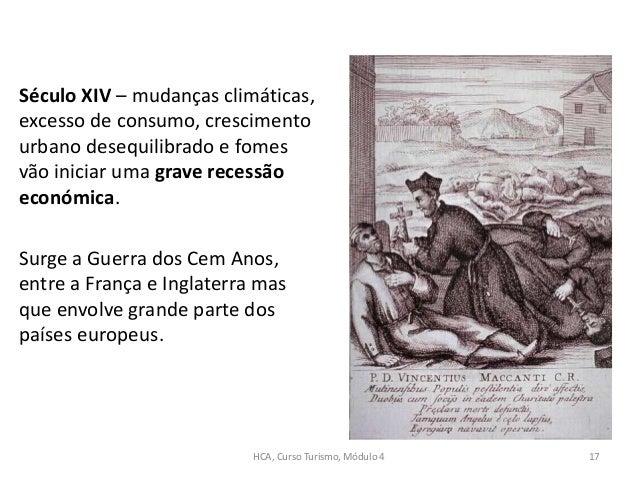 Século XIV – mudanças climáticas, excesso de consumo, crescimento urbano desequilibrado e fomes vão iniciar uma grave rece...