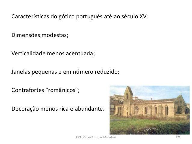 Características do gótico português até ao século XV: Dimensões modestas; Verticalidade menos acentuada; Janelas pequenas ...