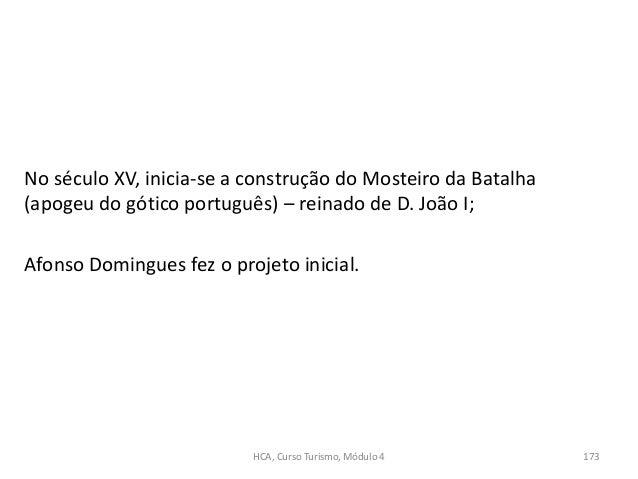 No século XV, inicia-se a construção do Mosteiro da Batalha (apogeu do gótico português) – reinado de D. João I; Afonso Do...