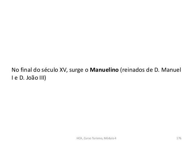 No final do século XV, surge o Manuelino (reinados de D. Manuel I e D. João III) HCA, Curso Turismo, Módulo 4 176
