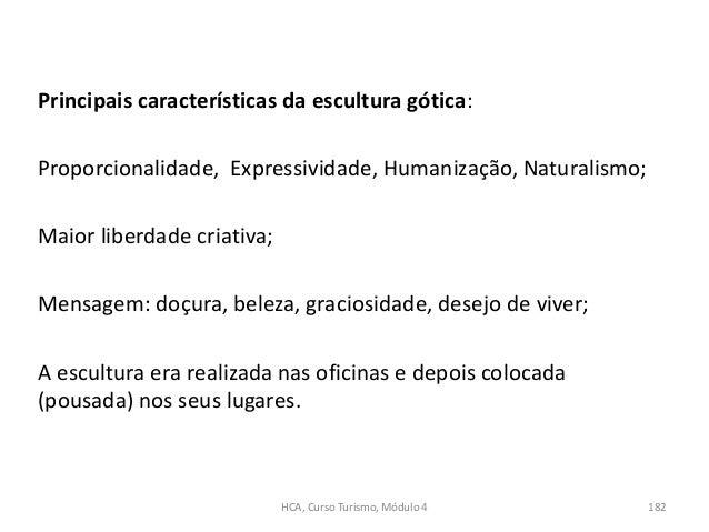 Principais características da escultura gótica: Proporcionalidade, Expressividade, Humanização, Naturalismo; Maior liberda...