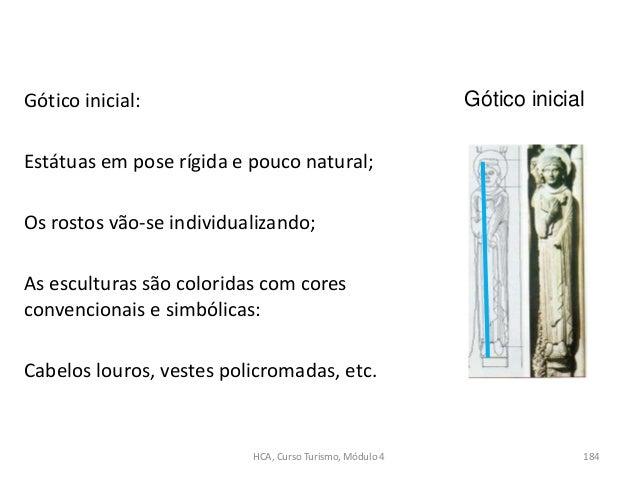 Gótico inicial: Estátuas em pose rígida e pouco natural; Os rostos vão-se individualizando; As esculturas são coloridas co...