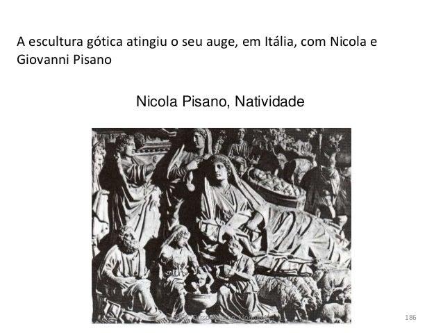 A escultura gótica atingiu o seu auge, em Itália, com Nicola e Giovanni Pisano Nicola Pisano, Natividade HCA, Curso Turism...