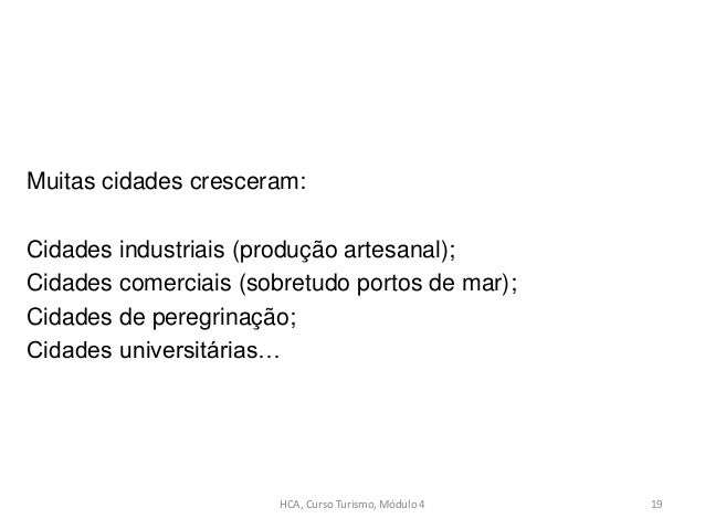 Muitas cidades cresceram: Cidades industriais (produção artesanal); Cidades comerciais (sobretudo portos de mar); Cidades ...