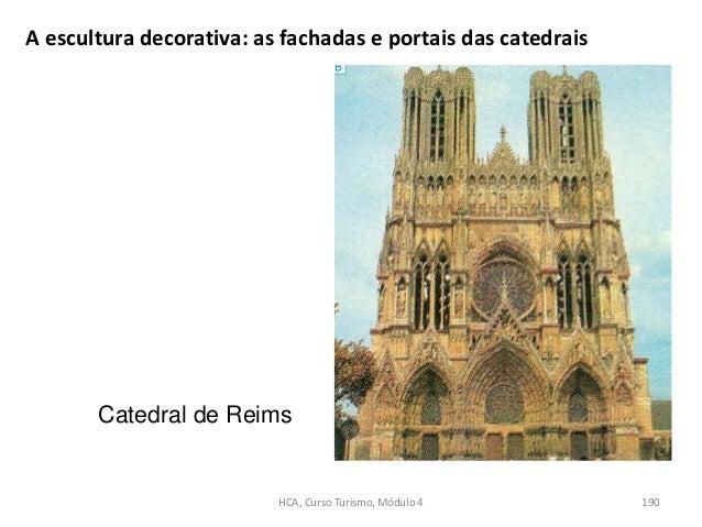 A escultura decorativa: as fachadas e portais das catedrais Catedral de Reims HCA, Curso Turismo, Módulo 4 190