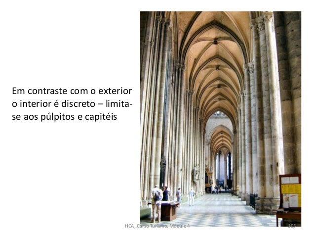 Em contraste com o exterior o interior é discreto – limita- se aos púlpitos e capitéis HCA, Curso Turismo, Módulo 4 195
