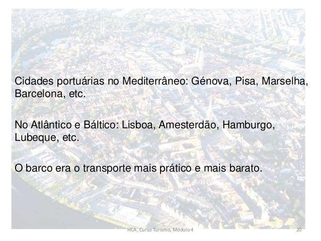 Cidades portuárias no Mediterrâneo: Génova, Pisa, Marselha, Barcelona, etc. No Atlântico e Báltico: Lisboa, Amesterdão, Ha...