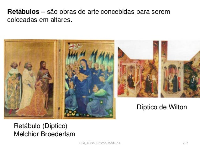 Retábulo (Díptico) Melchior Broederlam Díptico de Wilton HCA, Curso Turismo, Módulo 4 207 Retábulos – são obras de arte co...