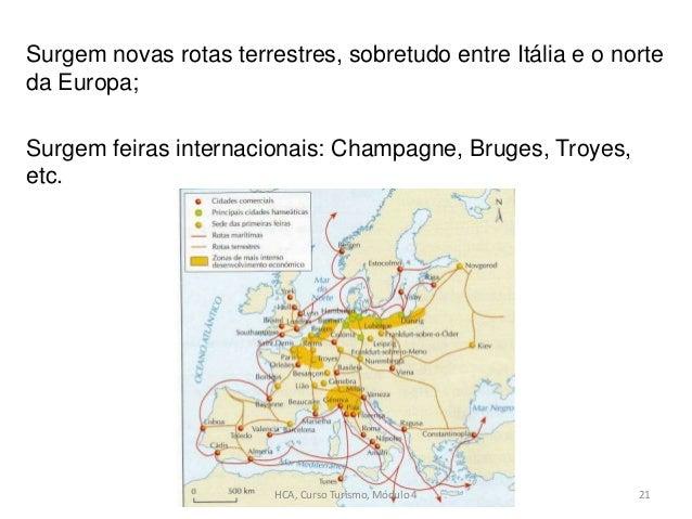 Surgem novas rotas terrestres, sobretudo entre Itália e o norte da Europa; Surgem feiras internacionais: Champagne, Bruges...