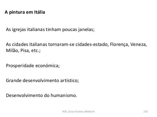 As igrejas italianas tinham poucas janelas; As cidades italianas tornaram-se cidades-estado, Florença, Veneza, Milão, Pisa...