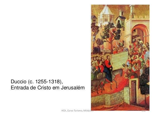 Duccio (c. 1255-1318), Entrada de Cristo em Jerusalém HCA, Curso Turismo, Módulo 4 212
