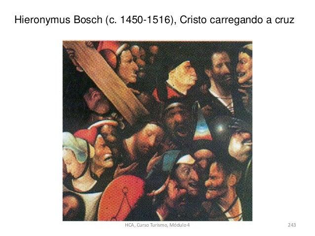 Hieronymus Bosch (c. 1450-1516), Cristo carregando a cruz HCA, Curso Turismo, Módulo 4 243