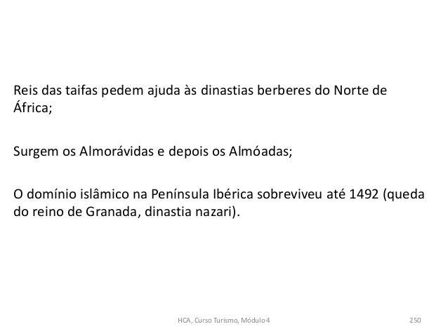 Reis das taifas pedem ajuda às dinastias berberes do Norte de África; Surgem os Almorávidas e depois os Almóadas; O domíni...