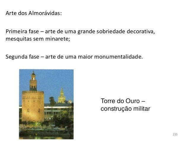 Arte dos Almorávidas: Primeira fase – arte de uma grande sobriedade decorativa, mesquitas sem minarete; Segunda fase – art...