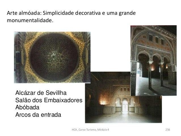 Arte almóada: Simplicidade decorativa e uma grande monumentalidade. HCA, Curso Turismo, Módulo 4 256 Alcázar de Sevillha S...