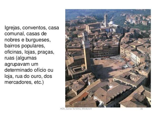 Igrejas, conventos, casa comunal, casas de nobres e burgueses, bairros populares, oficinas, lojas, praças, ruas (algumas a...