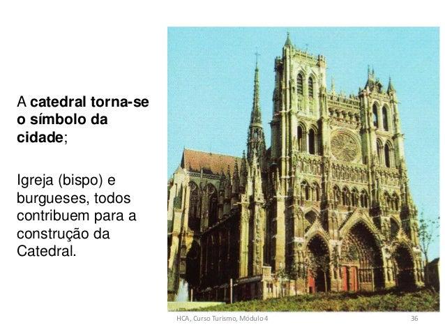 A catedral torna-se o símbolo da cidade; Igreja (bispo) e burgueses, todos contribuem para a construção da Catedral. HCA, ...
