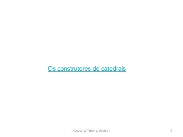 HCA, Curso Turismo, Módulo 4 4 Os construtores de catedrais