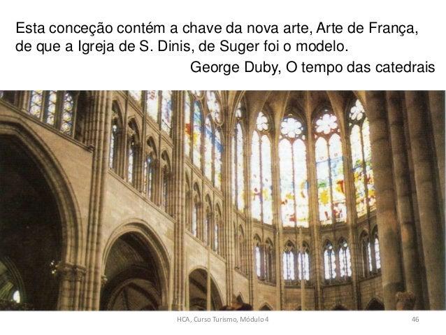 Esta conceção contém a chave da nova arte, Arte de França, de que a Igreja de S. Dinis, de Suger foi o modelo. George Duby...