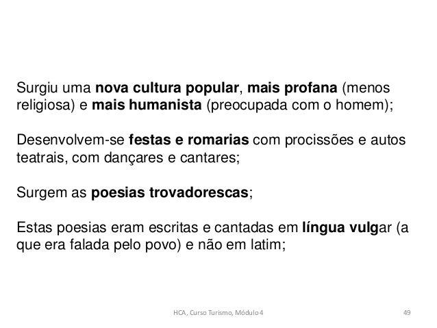 HCA, Curso Turismo, Módulo 4 49 Surgiu uma nova cultura popular, mais profana (menos religiosa) e mais humanista (preocupa...