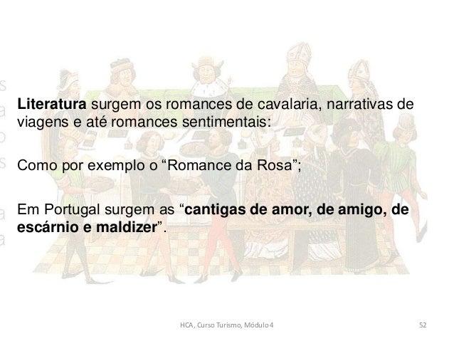 """Literatura surgem os romances de cavalaria, narrativas de viagens e até romances sentimentais: Como por exemplo o """"Romance..."""