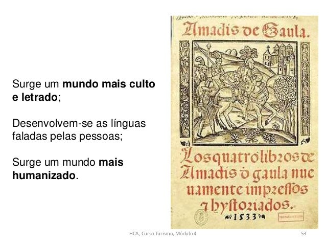 HCA, Curso Turismo, Módulo 4 53 Surge um mundo mais culto e letrado; Desenvolvem-se as línguas faladas pelas pessoas; Surg...