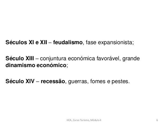 Séculos XI e XII – feudalismo, fase expansionista; Século XIII – conjuntura económica favorável, grande dinamismo económic...