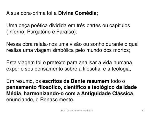 HCA, Curso Turismo, Módulo 4 61 A sua obra-prima foi a Divina Comédia; Uma peça poética dividida em três partes ou capítul...