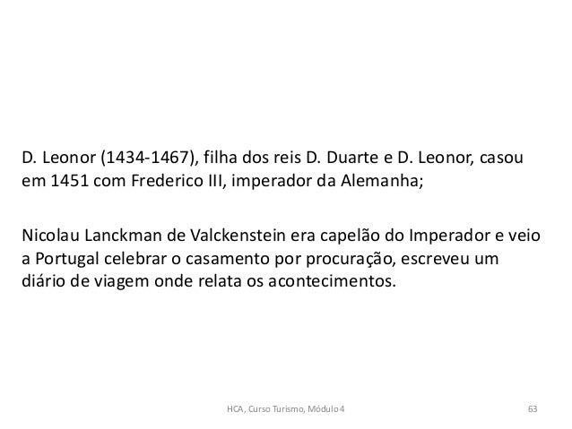 D. Leonor (1434-1467), filha dos reis D. Duarte e D. Leonor, casou em 1451 com Frederico III, imperador da Alemanha; Nicol...