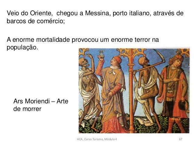 Veio do Oriente, chegou a Messina, porto italiano, através de barcos de comércio; A enorme mortalidade provocou um enorme ...