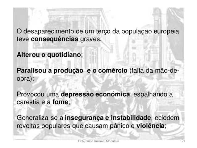 HCA, Curso Turismo, Módulo 4 71 O desaparecimento de um terço da população europeia teve consequências graves: Alterou o q...