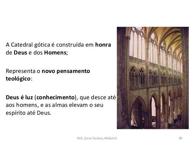 A Catedral gótica é construída em honra de Deus e dos Homens; Representa o novo pensamento teológico: Deus é luz (conhecim...