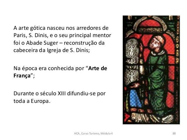 A arte gótica nasceu nos arredores de Paris, S. Dinis, e o seu principal mentor foi o Abade Suger – reconstrução da cabece...